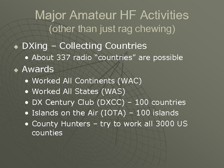Major Amateur HF Activities (other than just rag chewing) u DXing – Collecting Countries