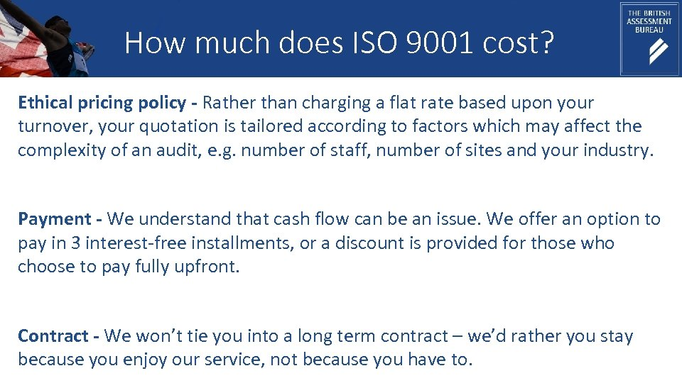 How much does ISO 9001 cost? Ethical pricing policy - Rather than charging a