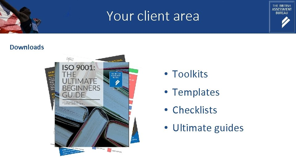 Your client area Downloads • Toolkits • Templates • Checklists • Ultimate guides