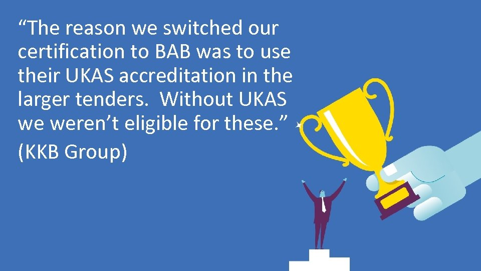 """The reason we switched our certification to BAB was to use their UKAS accreditation"