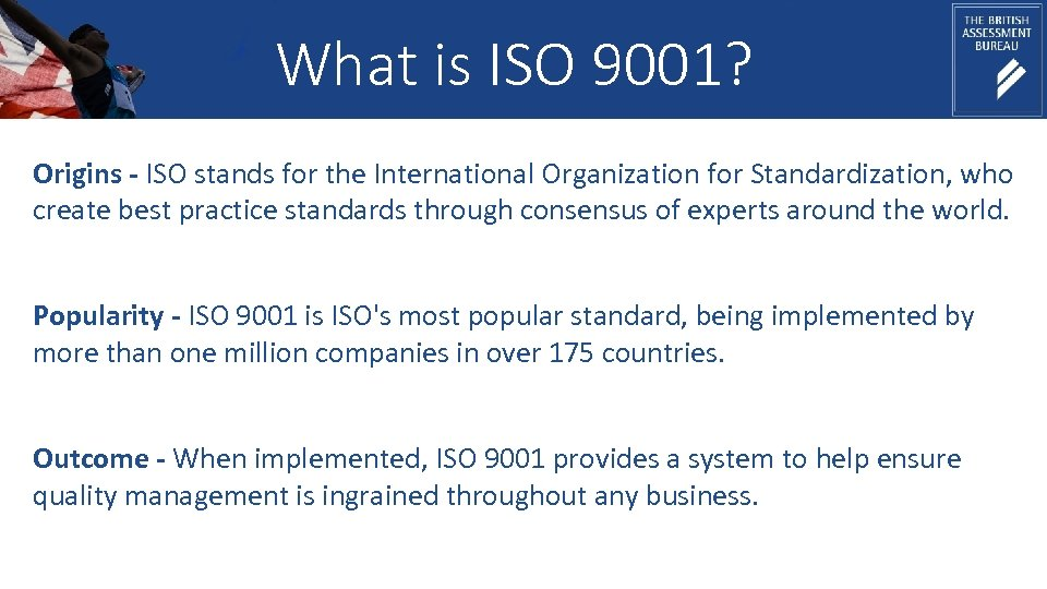 What is ISO 9001? Origins - ISO stands for the International Organization for Standardization,