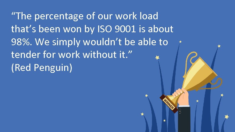 """The percentage of our work load that's been won by ISO 9001 is about"