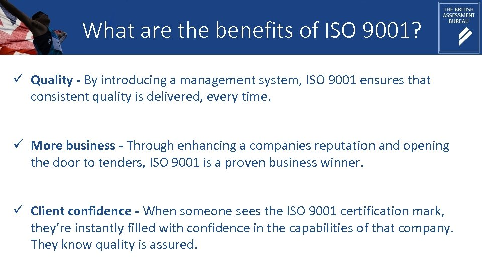 What are the benefits of ISO 9001? ü Quality - By introducing a management