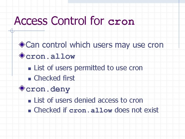 Access Control for cron Can control which users may use cron. allow n n
