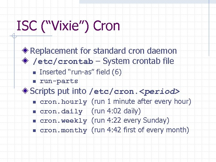"""ISC (""""Vixie"""") Cron Replacement for standard cron daemon /etc/crontab – System crontab file n"""