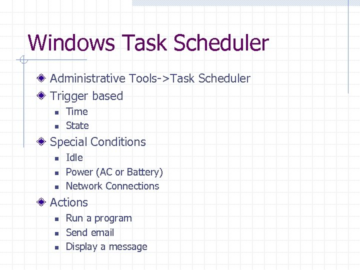 Windows Task Scheduler Administrative Tools->Task Scheduler Trigger based n n Time State Special Conditions