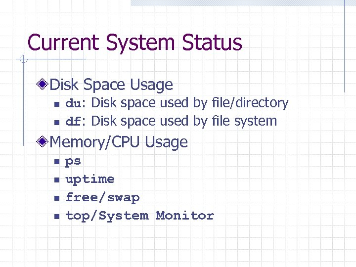 Current System Status Disk Space Usage n n du: Disk space used by file/directory