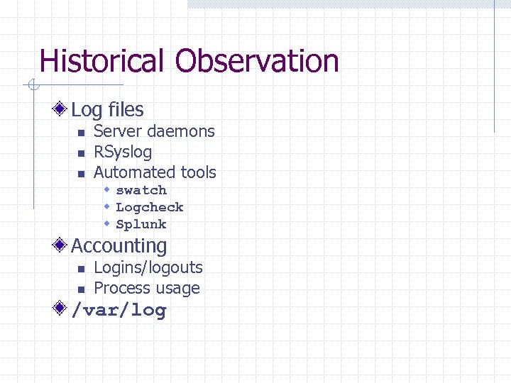 Historical Observation Log files n n n Server daemons RSyslog Automated tools w swatch