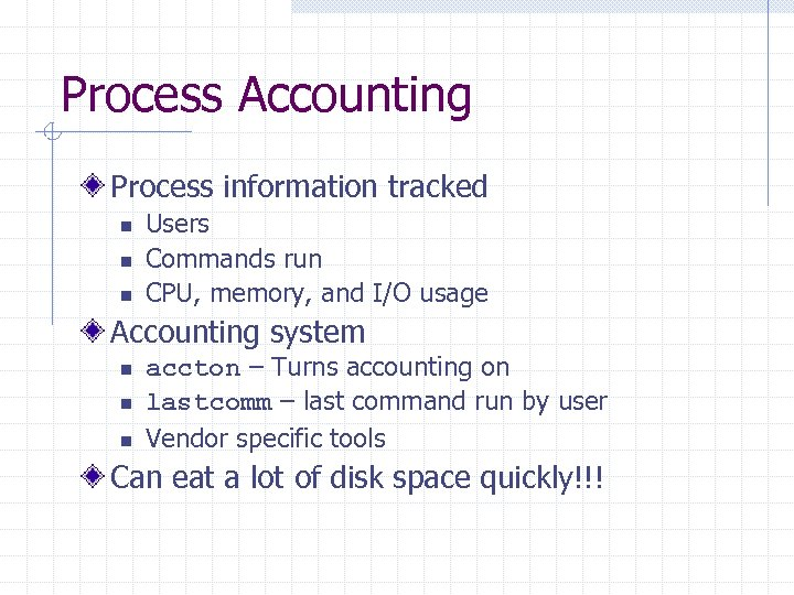 Process Accounting Process information tracked n n n Users Commands run CPU, memory, and