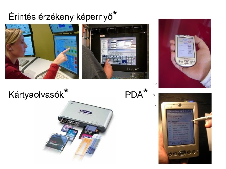 Érintés érzékeny képernyő* Kártyaolvasók* PDA*