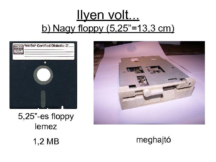 """Ilyen volt. . . b) Nagy floppy (5, 25""""=13, 3 cm) 5, 25""""-es floppy"""