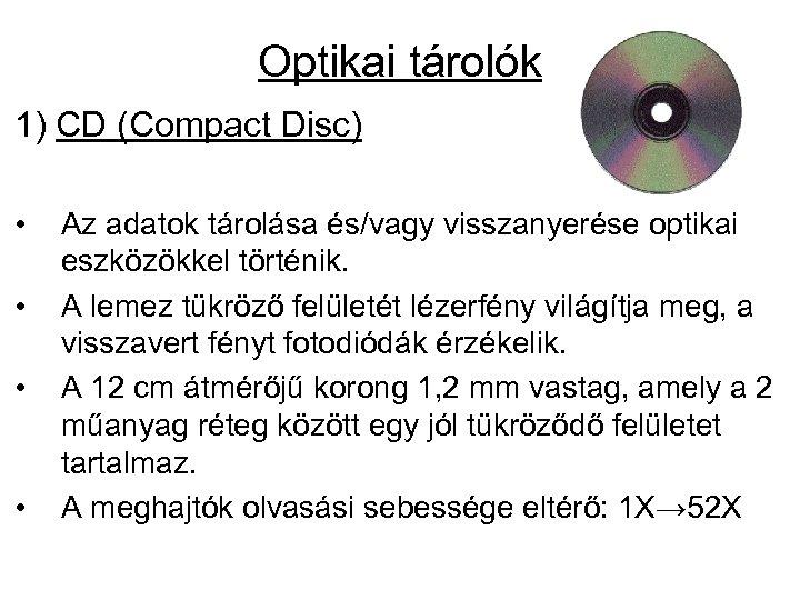 Optikai tárolók 1) CD (Compact Disc) • • Az adatok tárolása és/vagy visszanyerése optikai