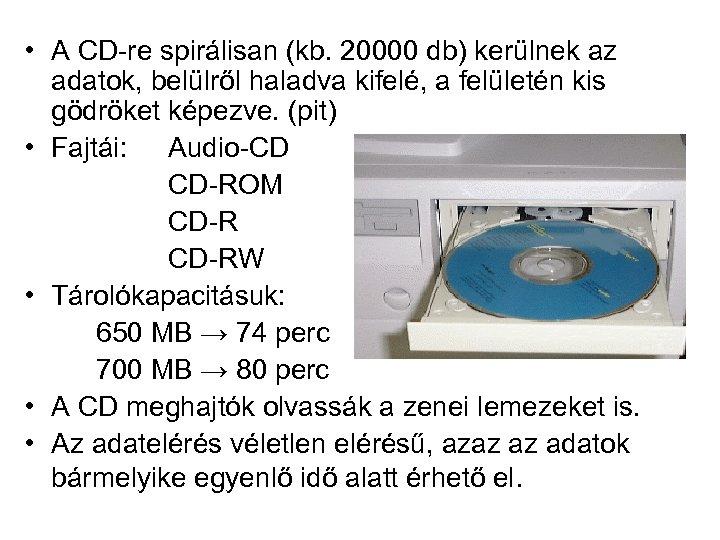 • A CD-re spirálisan (kb. 20000 db) kerülnek az adatok, belülről haladva kifelé,