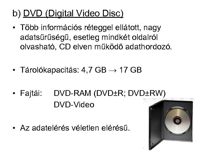 b) DVD (Digital Video Disc) • Több információs réteggel ellátott, nagy adatsűrűségű, esetleg mindkét