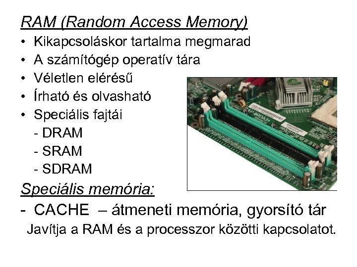 RAM (Random Access Memory) • • • Kikapcsoláskor tartalma megmarad A számítógép operatív tára