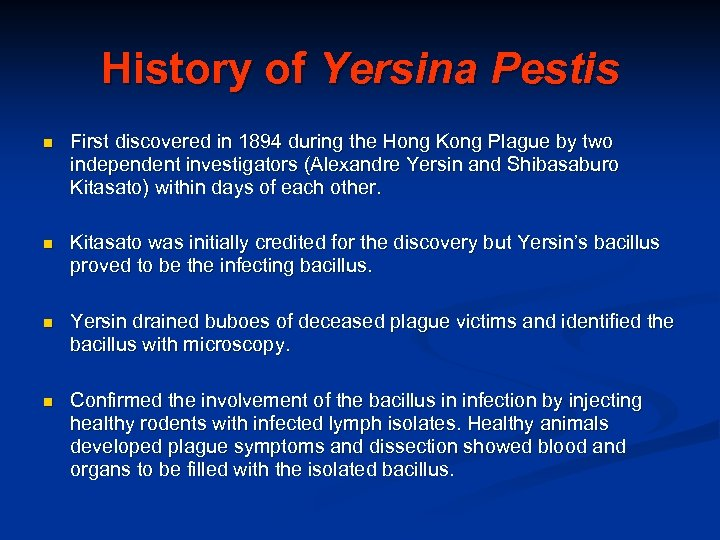History of Yersina Pestis n First discovered in 1894 during the Hong Kong Plague