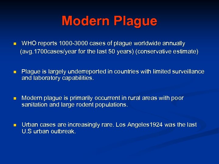 Modern Plague n WHO reports 1000 -3000 cases of plague worldwide annually (avg. 1700