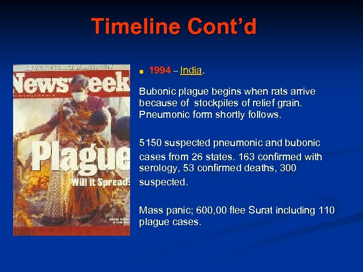 Timeline Cont'd ■ 1994 – India. Bubonic plague begins when rats arrive because of