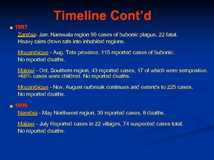 Timeline Cont'd ■ 1997 Zambia- Jan. Namwala region 90 cases of bubonic plague, 22