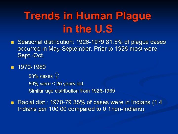 Trends in Human Plague in the U. S n Seasonal distribution: 1926 -1979 81.