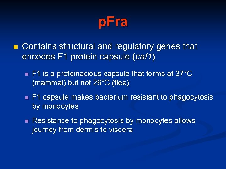p. Fra n Contains structural and regulatory genes that encodes F 1 protein capsule