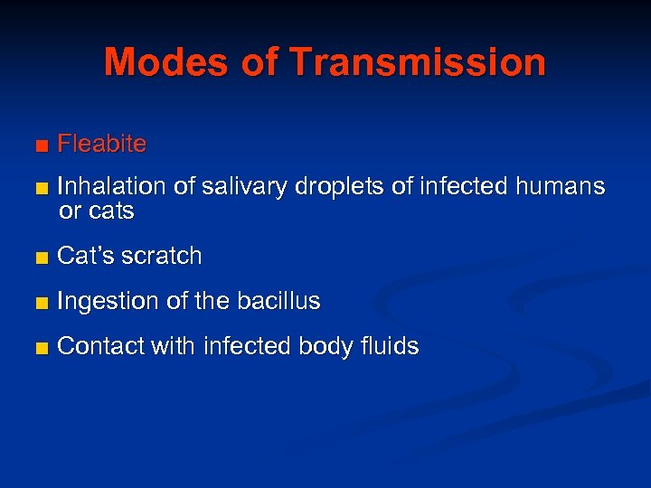 Modes of Transmission ■ Fleabite ■ Inhalation of salivary droplets of infected humans or