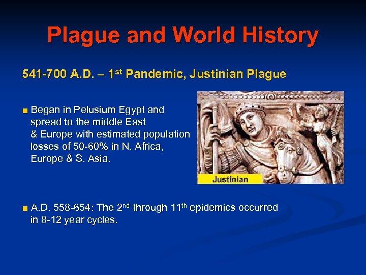 Plague and World History 541 -700 A. D. – 1 st Pandemic, Justinian Plague