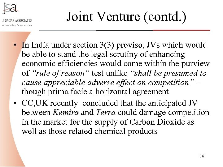 Joint Venture (contd. ) • In India under section 3(3) proviso, JVs which would
