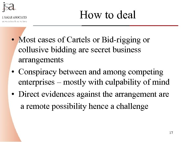 How to deal • Most cases of Cartels or Bid-rigging or collusive bidding are