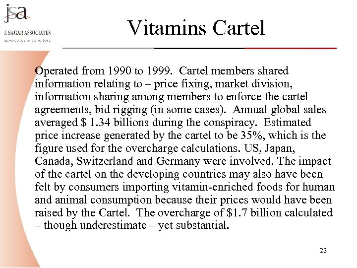Vitamins Cartel Operated from 1990 to 1999. Cartel members shared information relating to –