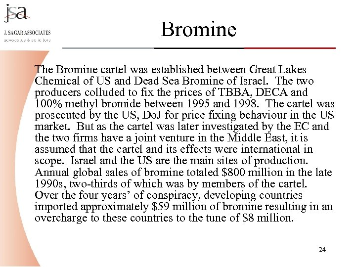 Bromine The Bromine cartel was established between Great Lakes Chemical of US and Dead