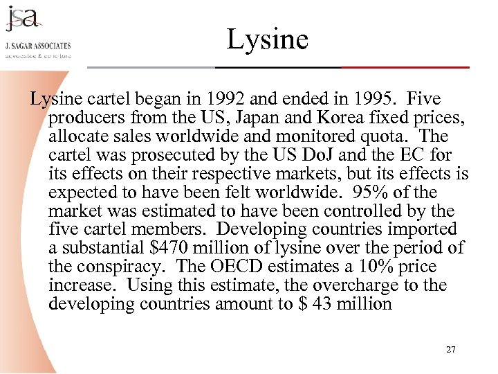 Lysine cartel began in 1992 and ended in 1995. Five producers from the US,