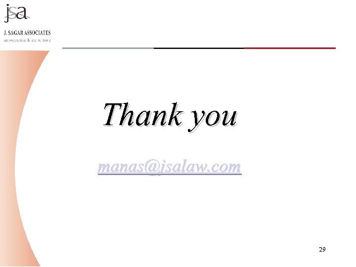 Thank you manas@jsalaw. com 29