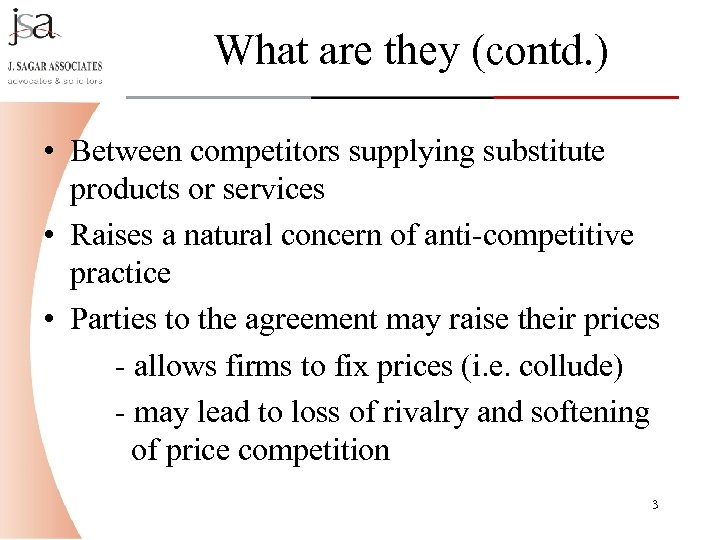 What are they (contd. ) • Between competitors supplying substitute products or services •