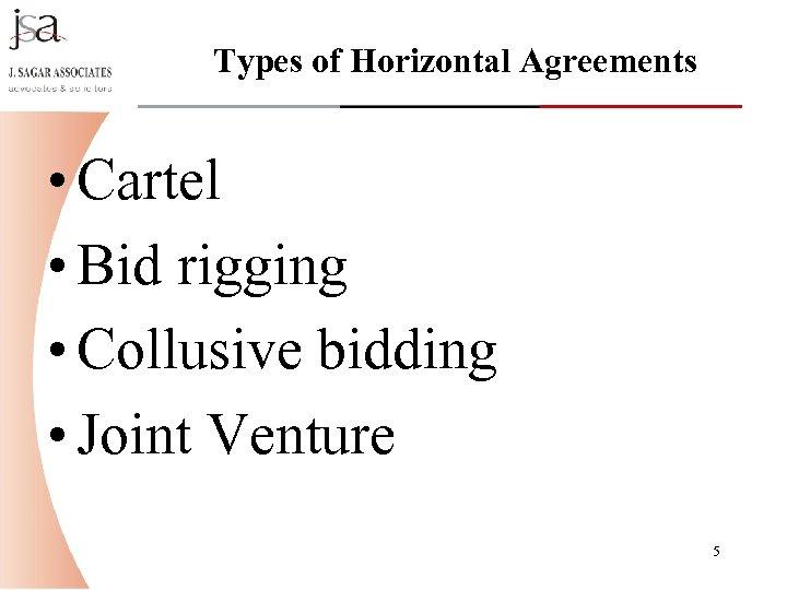 Types of Horizontal Agreements • Cartel • Bid rigging • Collusive bidding • Joint