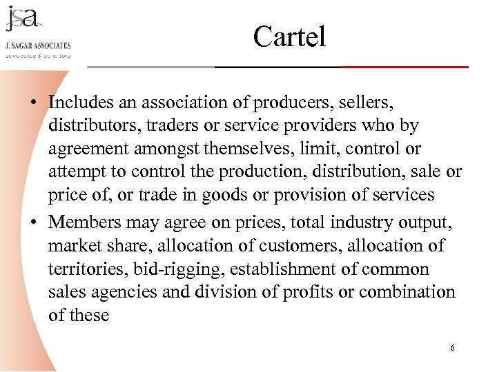 Cartel • Includes an association of producers, sellers, distributors, traders or service providers who