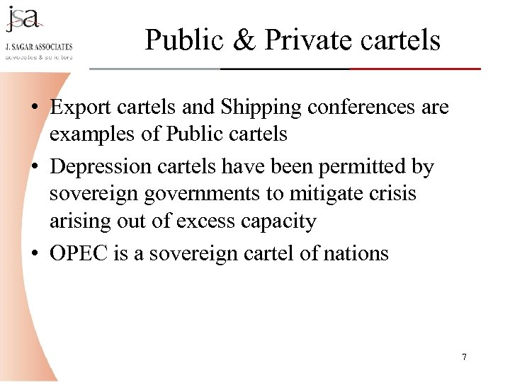 Public & Private cartels • Export cartels and Shipping conferences are examples of Public