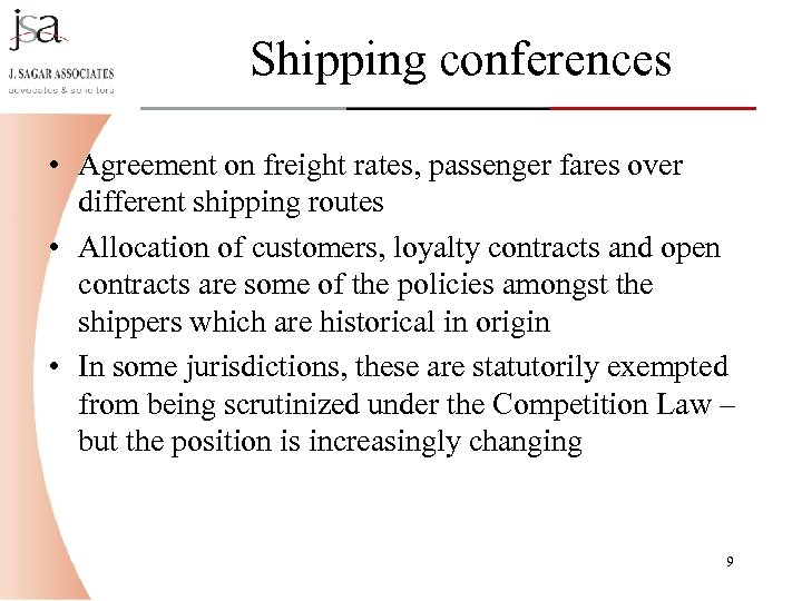 Shipping conferences • Agreement on freight rates, passenger fares over different shipping routes •