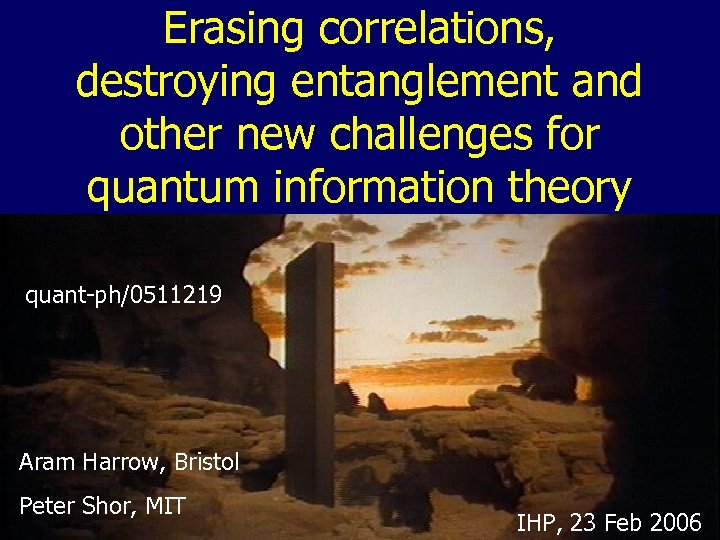 Erasing correlations, destroying entanglement and other new challenges for quantum information theory quant-ph/0511219 Aram