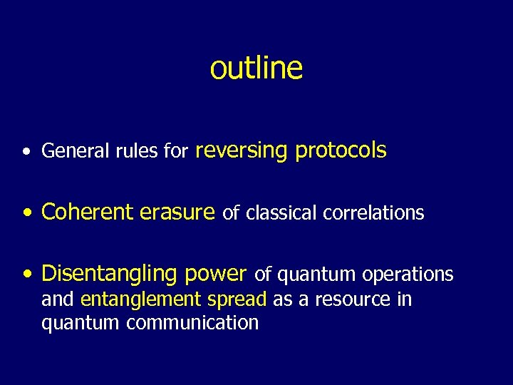 outline • General rules for reversing protocols • Coherent erasure of classical correlations •
