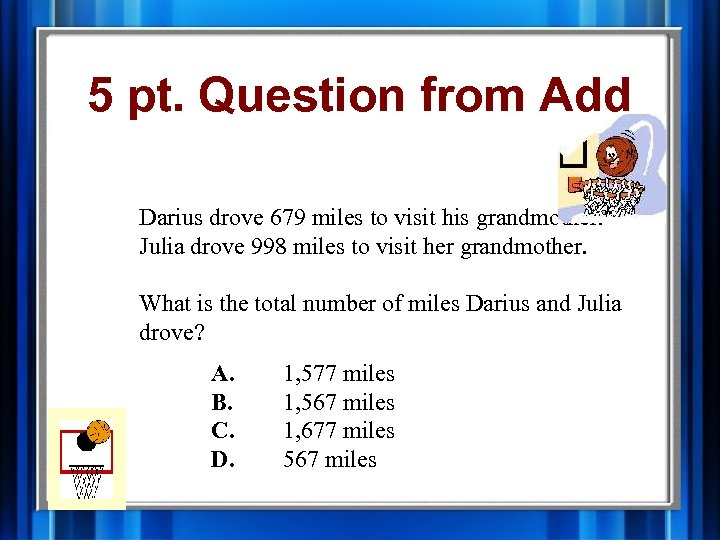 5 pt. Question from Add Darius drove 679 miles to visit his grandmother. Julia