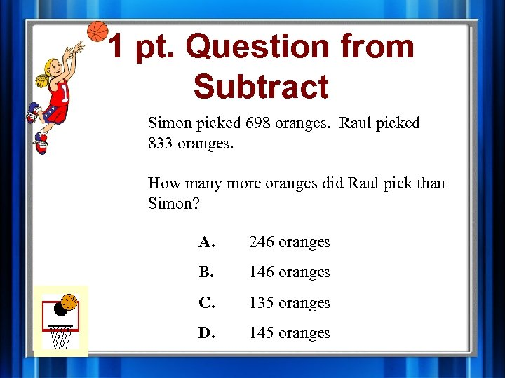 1 pt. Question from Subtract Simon picked 698 oranges. Raul picked 833 oranges. How