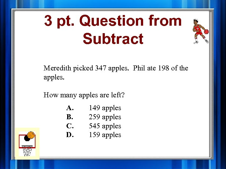 3 pt. Question from Subtract Meredith picked 347 apples. Phil ate 198 of the