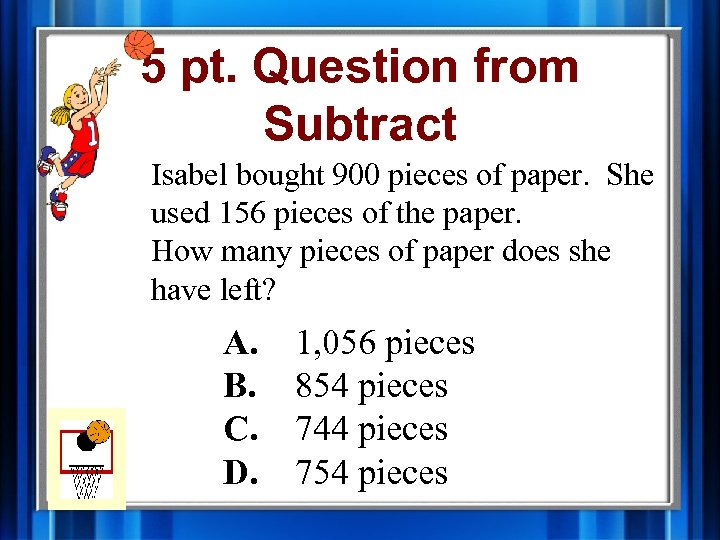 5 pt. Question from Subtract Isabel bought 900 pieces of paper. She used 156