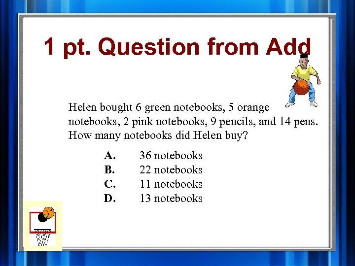 1 pt. Question from Add Helen bought 6 green notebooks, 5 orange notebooks, 2