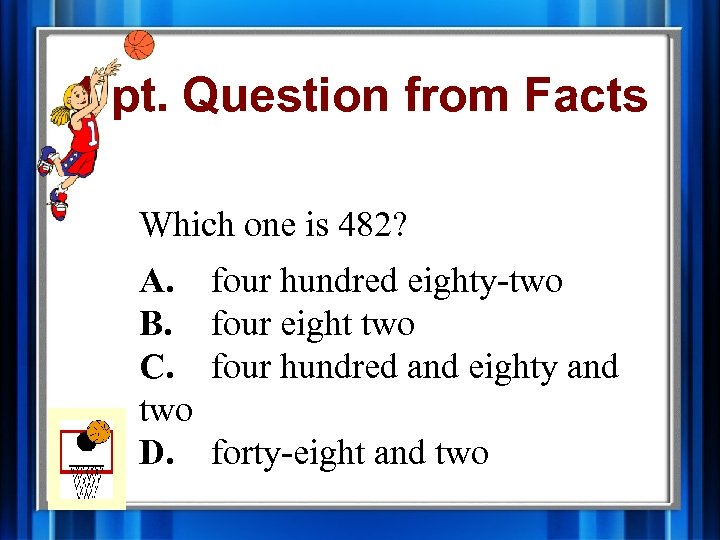 1 pt. Question from Facts Which one is 482? A. B. C. two D.