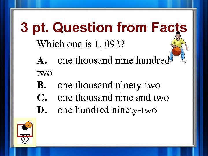 3 pt. Question from Facts Which one is 1, 092? A. two B. C.