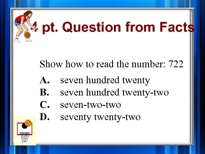 4 pt. Question from Facts Show to read the number: 722 A. B. C.