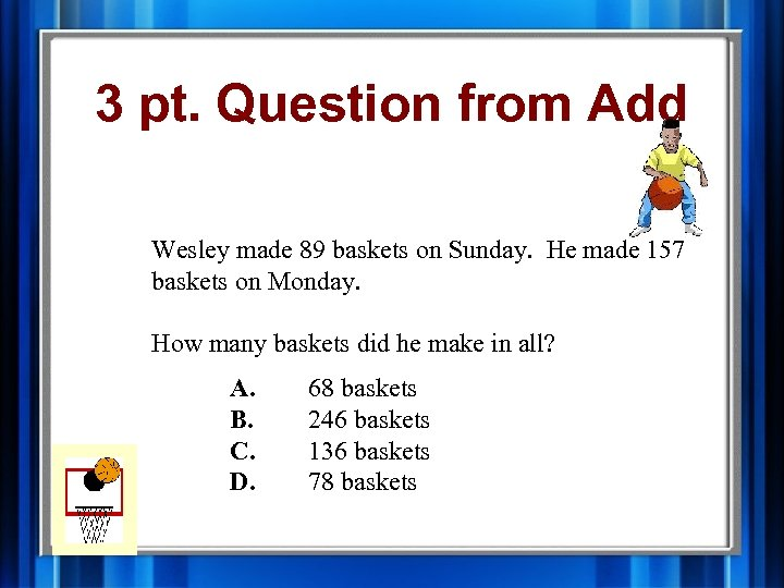 3 pt. Question from Add Wesley made 89 baskets on Sunday. He made 157