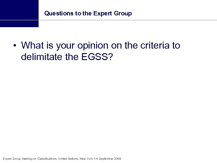 Questions to the Expert Group • What is your opinion on the criteria to